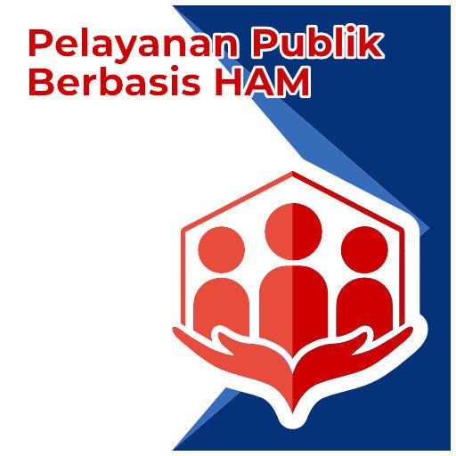 Pelayanan Publik Berbasis HAM